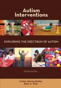 Autism Interventions-Exploring the Spectrum of Autism, 2nd Edition By Carolyn Murray-Slutsky and Betty Paris