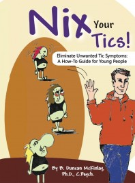 Second (E-)dition Nix Your Tics! Eliminate Unwanted Tic Symptoms by B. Duncan McKinlay, PhD, C.Psych
