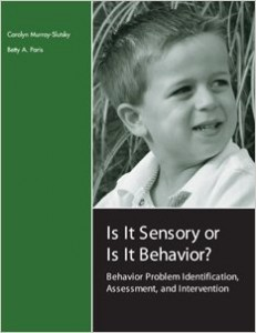 Is It Sensory or Is It Behavior?: Behavior Problem Identification, Assessment, and Intervention by Carolyn Murray-Slutsky and Betty A. Paris