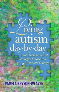 Living Autism Day-by-Day: Daily Reflections & Strategies to Give You Hope & Courage by P. Bryson-Weaver