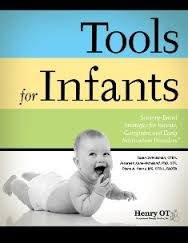 Tools for Infants: Sensory Based Strategies for Parents, Caregivers, and Early Intervention Providers™ by Susan Swindeman OTR/L,Maureen Kane -Wineland PhD, OT/L, and Diana Henry, Ms, OTR/L, FAOTA