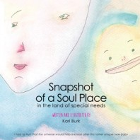 Snapshot of a Soul Place In the Land of Special Needs by Kari Burk