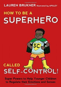 How to Be a Superhero Called Self-Control!: Super Powers to Help Younger Children to Regulate their Emotions and Senses (Dec 21 2015) winner of the Mom's Choice Award Gold Seal.