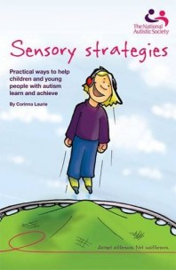 Sensory Strategies: Practical ways to help youth w/ autism learn & achieve by Corinna Laurie OTR/L