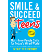 Smile & Succeed for Teens: Must-Know People Skills for Today's Wired World by Kirt Manecke
