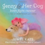 Jenny and Her Dog Both Fight Cancer A Tale of Chemotherapy and Caring by Jewel Kats