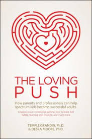 The Loving Push: How Parents and Professionals Can Help Spectrum Kids Become Successful by Debra Moore Ph.D. and Temple Grandin Ph.D.