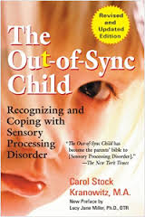 The Out-of-Sync Child: Recognizing and Coping with Sensory Processing Disorder Revised Edition by Carol Kranowitz (Author), Lucy Jane Miller (Preface)