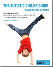 The Autistic Child's Guide - ELementary version: spark*EL: Self-regulation Program of Awareness and Resilience in Kids in middle childhood to early adolescence Paperback – September 29, 2014 by Heather MacKenzie, PhD