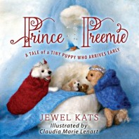 Prince Preemie A Tale of a Tiny Puppy Who Arrives Early by Jewel Kats