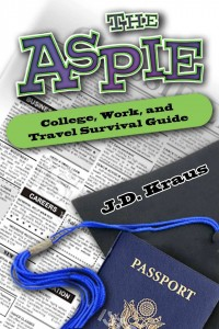 The Aspie College, Work & Travel Survival Guide by J.D. Kraus