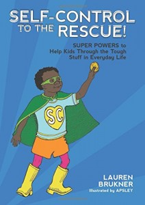 Self-Control to the Rescue!: Super Powers to Help Kids Through the Tough Stuff in Everyday Life by Lauren Brukner
