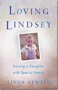 Loving Lindsey: Raising a Daughter with Special Needs by Linda Atwell