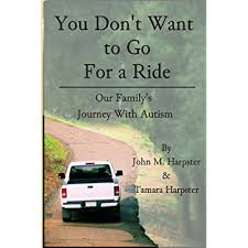 "You Don't Want to Go for a Ride"": Our Family's Journey with Autism by John M. Harpster and Tamara Harpster"