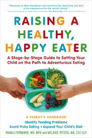Raising a Healthy, Happy Eater: A Parent's Handbook by Nimali Fernando and Melanie Potock