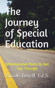 The Journey of Special Education: Informational Posts to Get You Through by Nicole Bovell