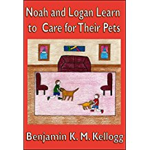 Noah and Logan Learn to Care for Their Pets by Benjamin Kellogg