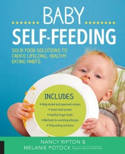 Baby Self-Feeding: Solutions for Introducing Purees and Solids to Create Lifelong, Healthy Eating Habits by Nancy Ripton and Melanie Potock