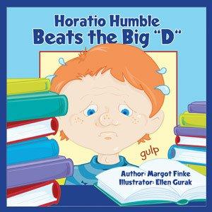 "Horatio Humble Beats the Big ""D"" – Dyslexia by Margot Finke"