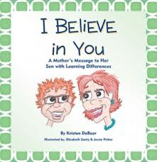 I Believe in You: A Mother's Message to Her Son with Learning Differences By Kristen Debeer